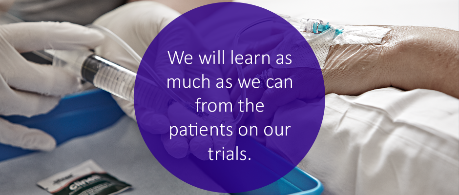 Strategy statement - we will learn as much as we can from the  patients on our trials
